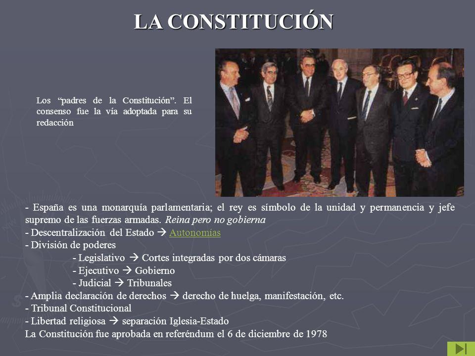 Los padres de la Constitución. El consenso fue la vía adoptada para su redacción - España es una monarquía parlamentaria; el rey es símbolo de la unid