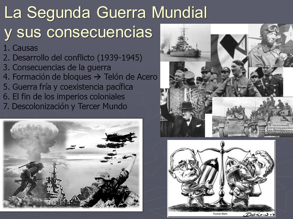 1.Causas 2. Desarrollo del conflicto (1939-1945) 3.