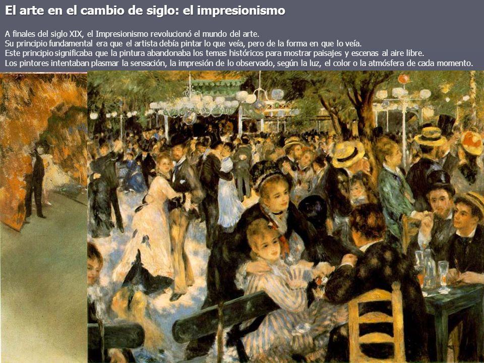 El arte en el cambio de siglo: el impresionismo A finales del siglo XIX, el Impresionismo revolucionó el mundo del arte. Su principio fundamental era