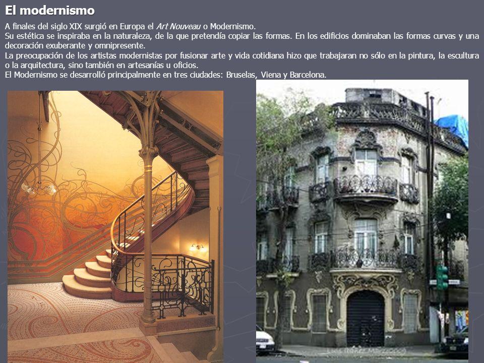 El modernismo A finales del siglo XIX surgió en Europa el Art Nouveau o Modernismo. Su estética se inspiraba en la naturaleza, de la que pretendía cop