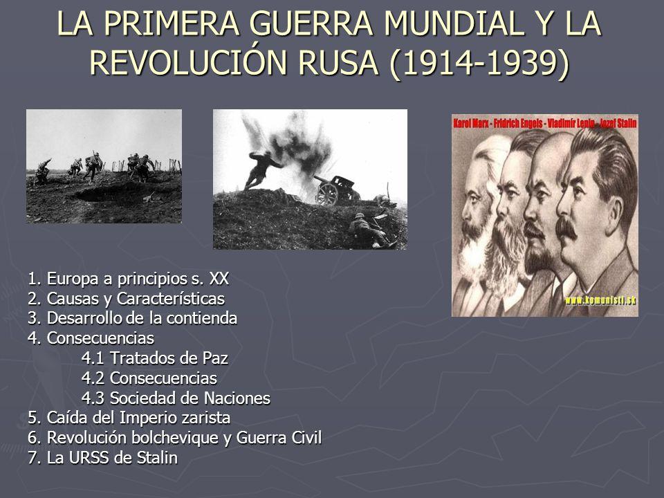 LA PRIMERA GUERRA MUNDIAL Y LA REVOLUCIÓN RUSA (1914-1939) 1. Europa a principios s. XX 2. Causas y Características 3. Desarrollo de la contienda 4. C