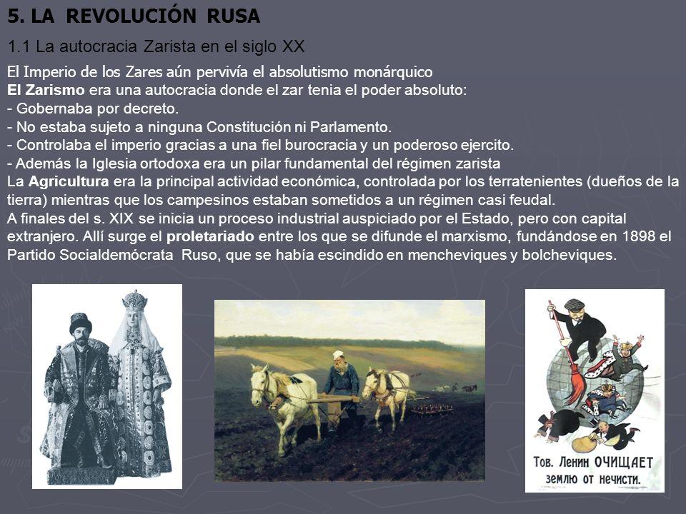 5. LA REVOLUCIÓN RUSA El Imperio de los Zares aún pervivía el absolutismo monárquico El Zarismo era una autocracia donde el zar tenia el poder absolut
