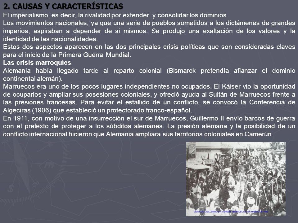 2. CAUSAS Y CARACTERÍSTICAS El imperialismo, es decir, la rivalidad por extender y consolidar los dominios. Los movimientos nacionales, ya que una ser