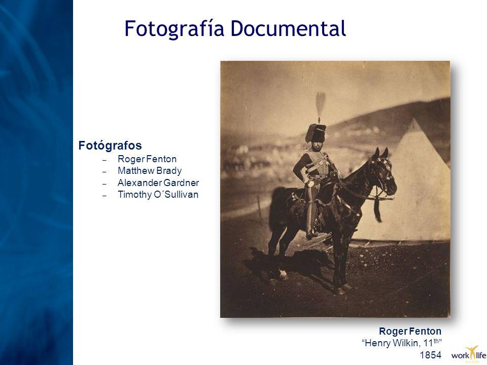Fotografía Documental Roger Fenton Henry Wilkin, 11 th 1854 Fotógrafos – Roger Fenton – Matthew Brady – Alexander Gardner – Timothy O´Sullivan