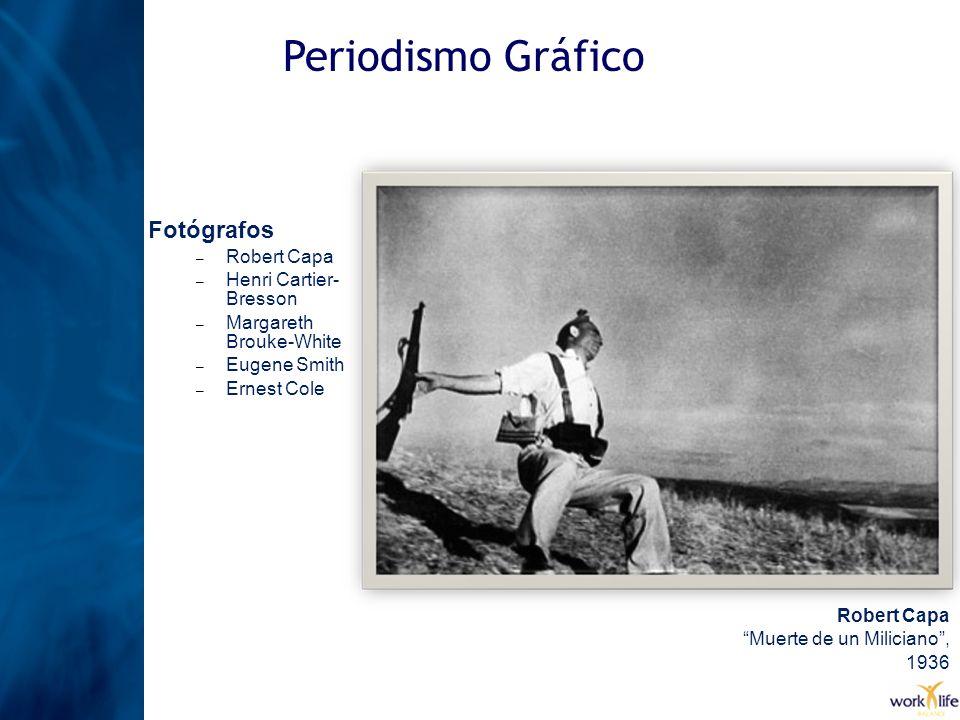 Periodismo Gráfico Robert Capa Muerte de un Miliciano, 1936 Fotógrafos – Robert Capa – Henri Cartier- Bresson – Margareth Brouke-White – Eugene Smith
