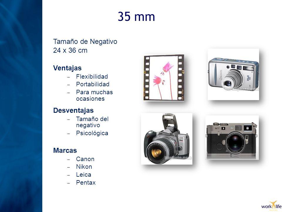 35 mm Ventajas – Flexibilidad – Portabilidad – Para muchas ocasiones Desventajas – Tamaño del negativo – Psicológica Marcas – Canon – Nikon – Leica –