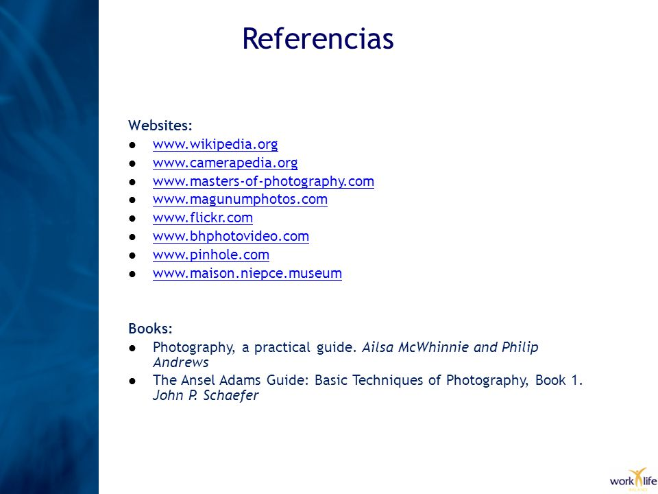 Websites: www.wikipedia.org www.camerapedia.org www.masters-of-photography.com www.magunumphotos.com www.flickr.com www.bhphotovideo.com www.pinhole.c