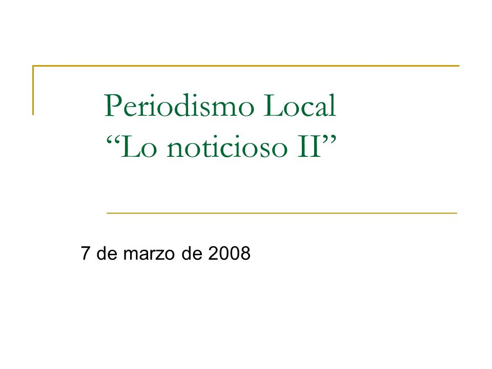 Periodismo Local Lo noticioso II 7 de marzo de 2008