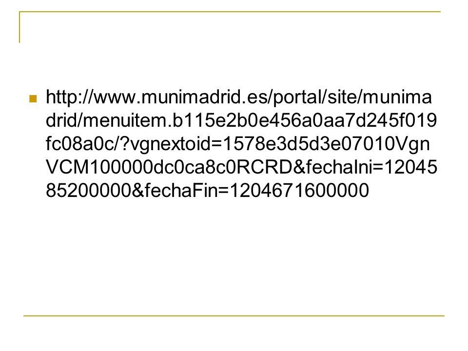 http://www.munimadrid.es/portal/site/munima drid/menuitem.b115e2b0e456a0aa7d245f019 fc08a0c/ vgnextoid=1578e3d5d3e07010Vgn VCM100000dc0ca8c0RCRD&fechaIni=12045 85200000&fechaFin=1204671600000