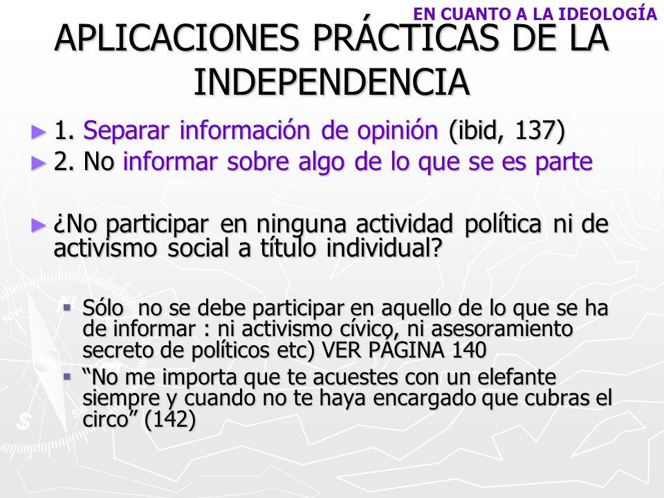 APLICACIONES PRÁCTICAS DE LA INDEPENDENCIA 1. Separar información de opinión (ibid, 137) 1. Separar información de opinión (ibid, 137) 2. No informar