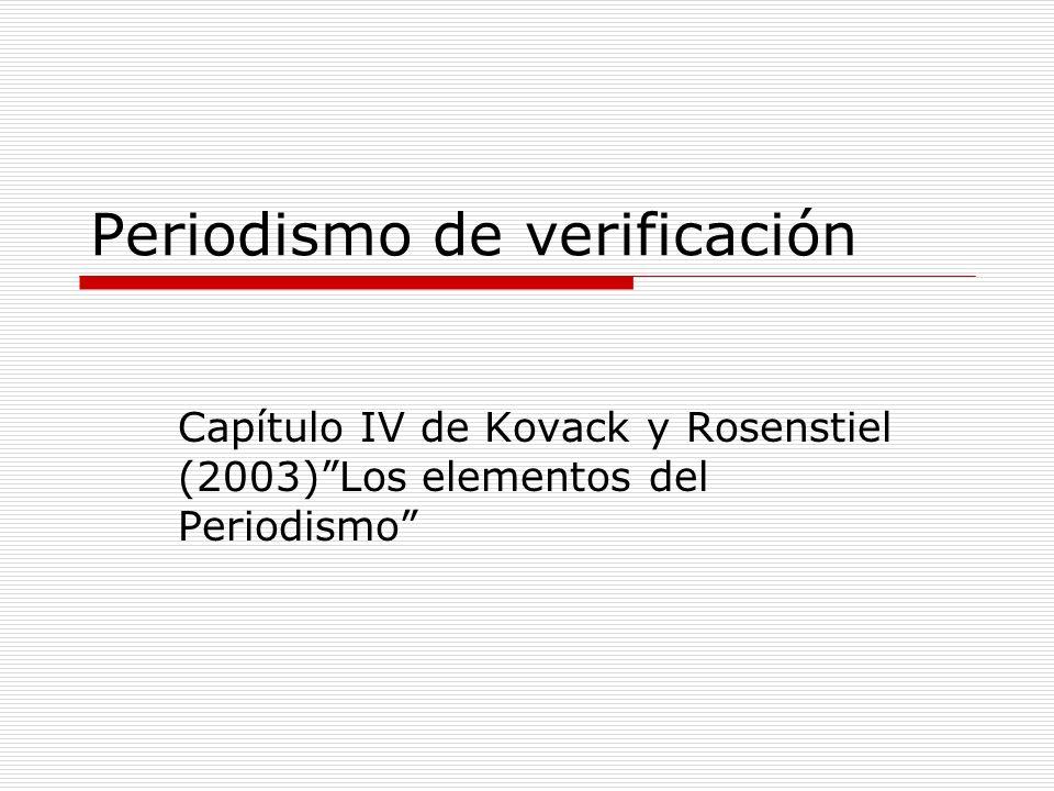 Periodismo de verificación Capítulo IV de Kovack y Rosenstiel (2003)Los elementos del Periodismo