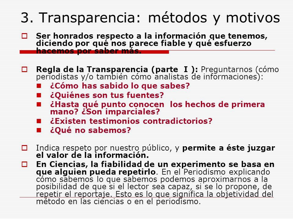 3. Transparencia: métodos y motivos Ser honrados respecto a la información que tenemos, diciendo por qué nos parece fiable y qué esfuerzo hacemos por
