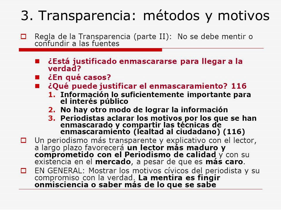 3. Transparencia: métodos y motivos Regla de la Transparencia (parte II): No se debe mentir o confundir a las fuentes ¿Está justificado enmascararse p