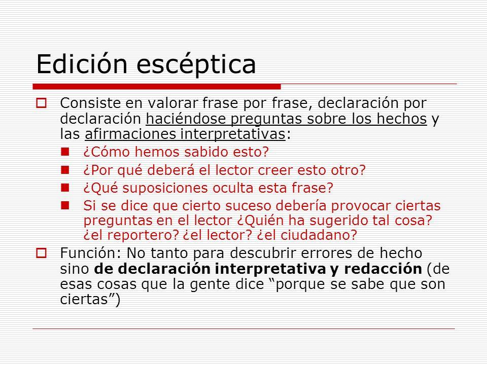Edición escéptica Consiste en valorar frase por frase, declaración por declaración haciéndose preguntas sobre los hechos y las afirmaciones interpreta