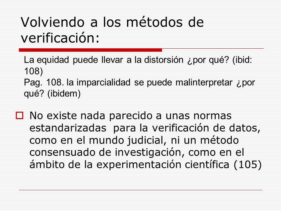 Volviendo a los métodos de verificación: No existe nada parecido a unas normas estandarizadas para la verificación de datos, como en el mundo judicial