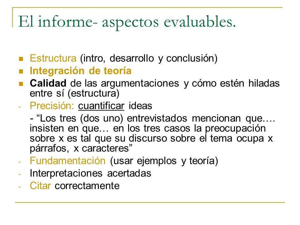 El informe- aspectos evaluables. Estructura (intro, desarrollo y conclusión) Integración de teoría Calidad de las argumentaciones y cómo estén hiladas