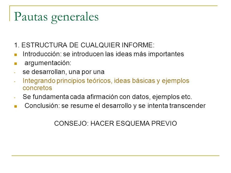 Pautas generales 1. ESTRUCTURA DE CUALQUIER INFORME: Introducción: se introducen las ideas más importantes argumentación: - se desarrollan, una por un