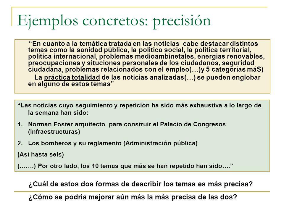 Ejemplos concretos: precisión En cuanto a la temática tratada en las noticias cabe destacar distintos temas como la sanidad pública, la política socia