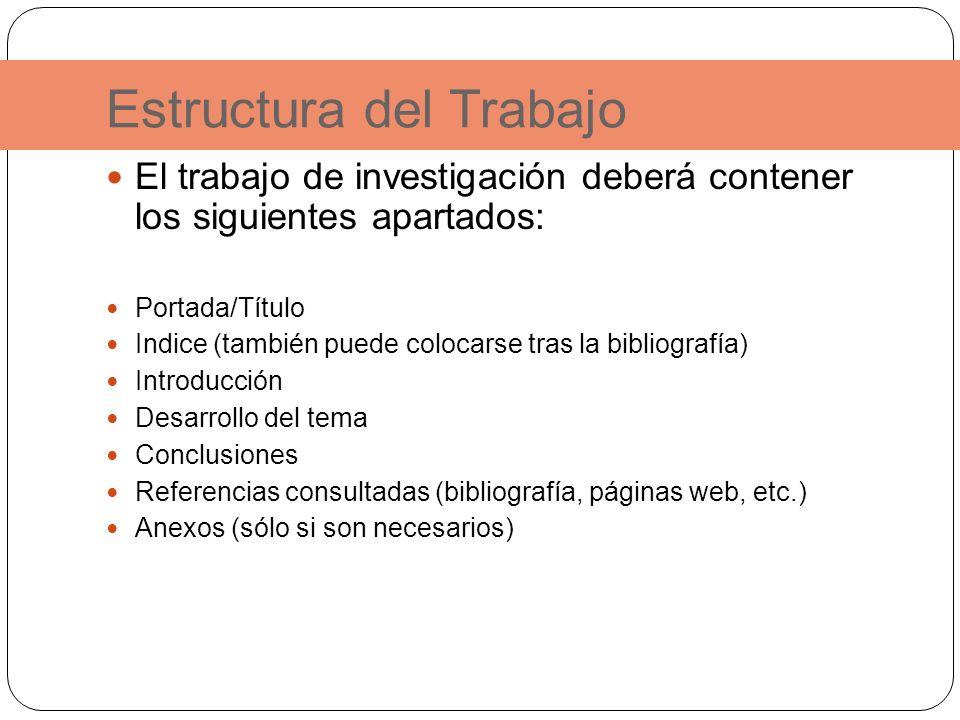 Estructura del Trabajo El trabajo de investigación deberá contener los siguientes apartados: Portada/Título Indice (también puede colocarse tras la bi