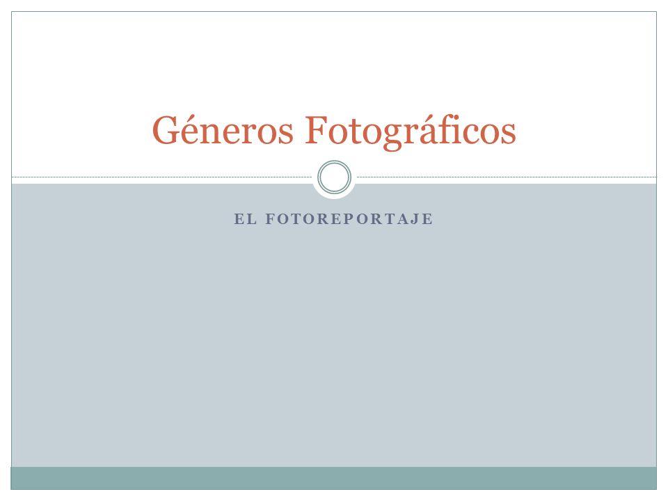 EL FOTOREPORTAJE Géneros Fotográficos