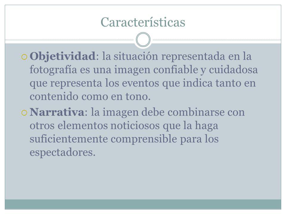 Características Objetividad: la situación representada en la fotografía es una imagen confiable y cuidadosa que representa los eventos que indica tant