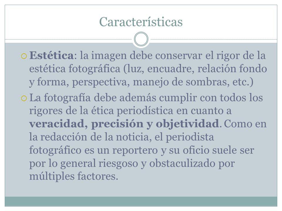 Características Estética: la imagen debe conservar el rigor de la estética fotográfica (luz, encuadre, relación fondo y forma, perspectiva, manejo de