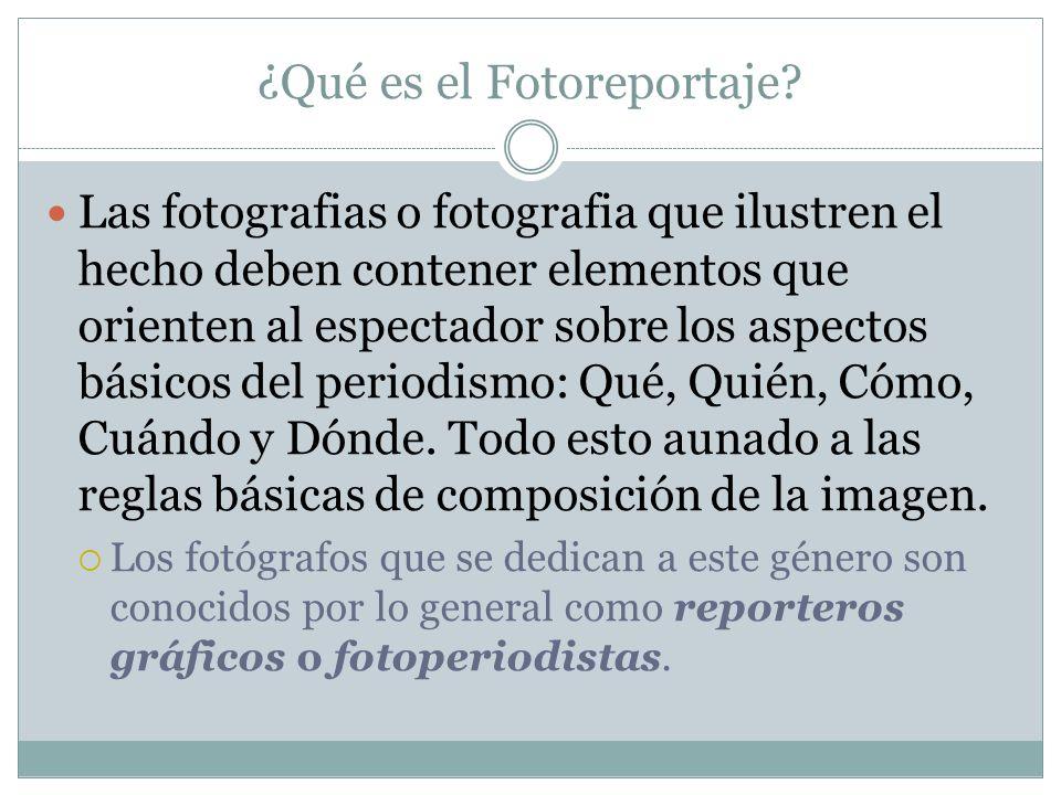 ¿Qué es el Fotoreportaje? Las fotografias o fotografia que ilustren el hecho deben contener elementos que orienten al espectador sobre los aspectos bá