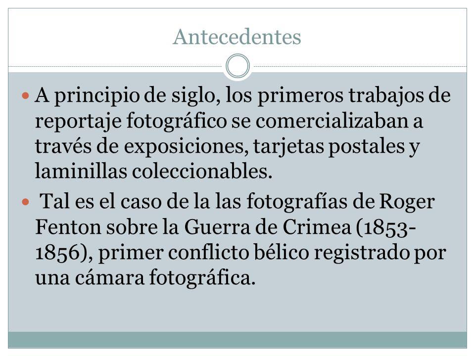 Antecedentes A principio de siglo, los primeros trabajos de reportaje fotográfico se comercializaban a través de exposiciones, tarjetas postales y lam