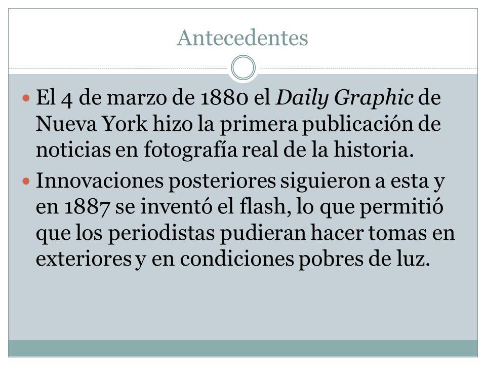 Antecedentes El 4 de marzo de 1880 el Daily Graphic de Nueva York hizo la primera publicación de noticias en fotografía real de la historia. Innovacio