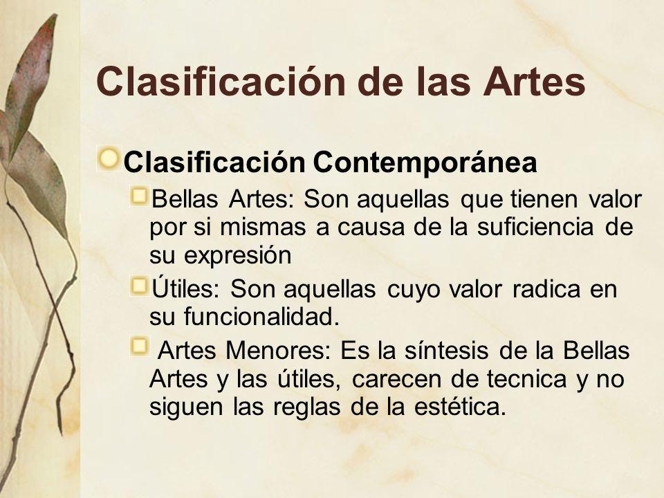 Clasificación de las Artes Clasificación Contemporánea Bellas Artes: Son aquellas que tienen valor por si mismas a causa de la suficiencia de su expre