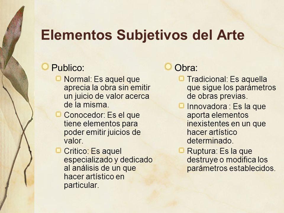 Elementos Subjetivos del Arte Publico: Normal: Es aquel que aprecia la obra sin emitir un juicio de valor acerca de la misma. Conocedor: Es el que tie