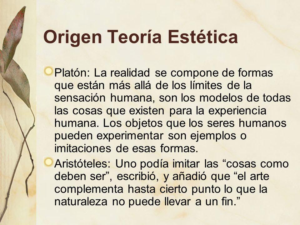 Origen Teoría Estética Platón: La realidad se compone de formas que están más allá de los límites de la sensación humana, son los modelos de todas las