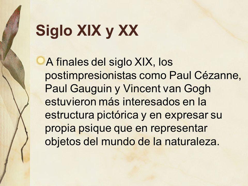 Siglo XIX y XX A finales del siglo XIX, los postimpresionistas como Paul Cézanne, Paul Gauguin y Vincent van Gogh estuvieron más interesados en la est