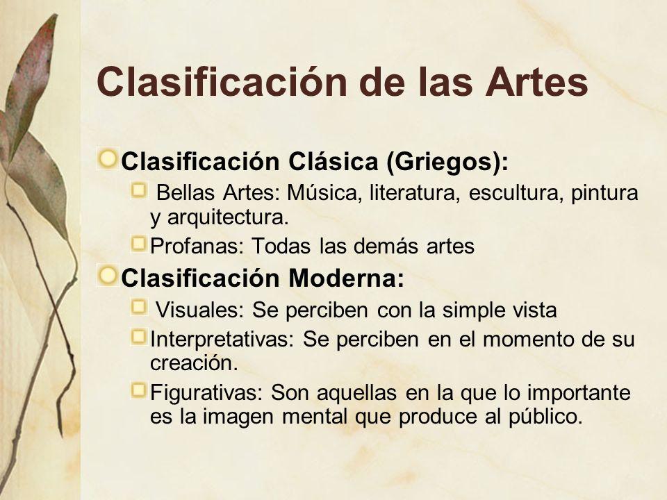 Clasificación de las Artes Clasificación Clásica (Griegos): Bellas Artes: Música, literatura, escultura, pintura y arquitectura. Profanas: Todas las d