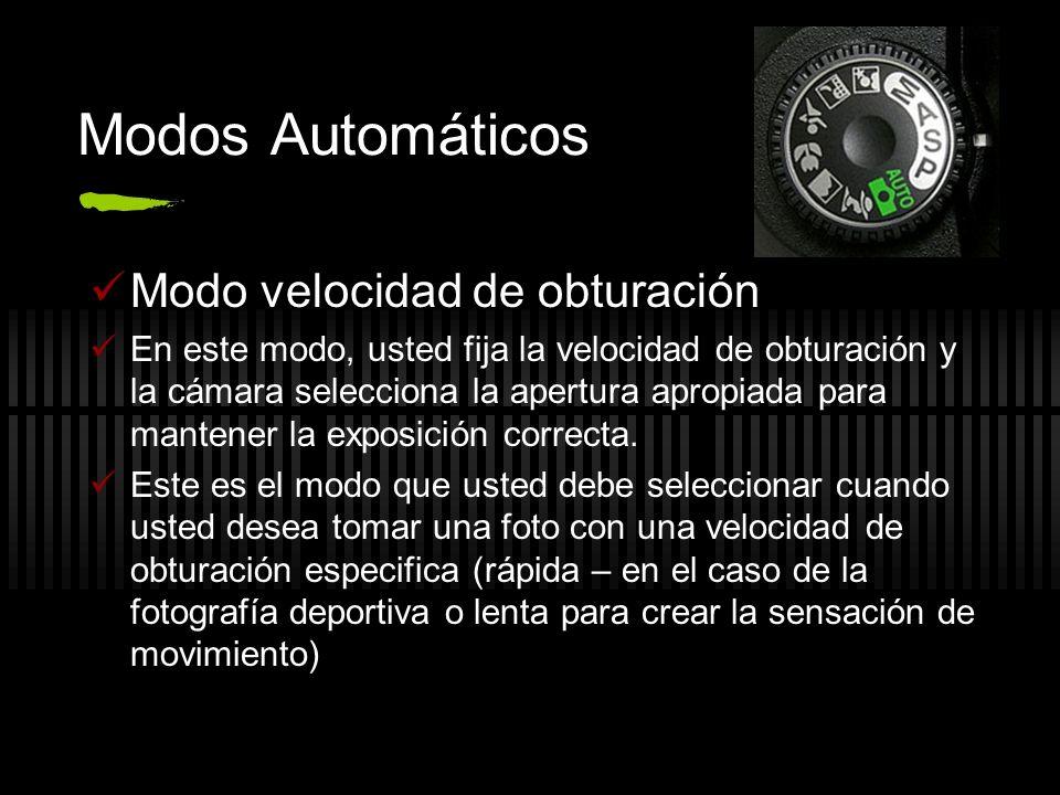 Modos Automáticos Modo velocidad de obturación En este modo, usted fija la velocidad de obturación y la cámara selecciona la apertura apropiada para m