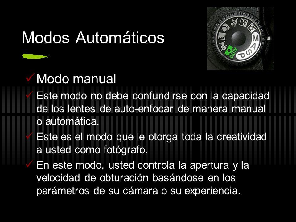 Modos Automáticos Modo manual Este modo no debe confundirse con la capacidad de los lentes de auto-enfocar de manera manual o automática. Este es el m