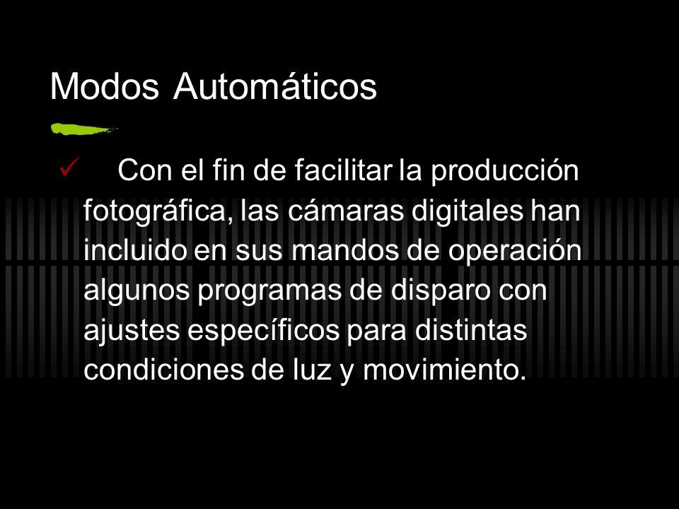 Modos Automáticos Con el fin de facilitar la producción fotográfica, las cámaras digitales han incluido en sus mandos de operación algunos programas d
