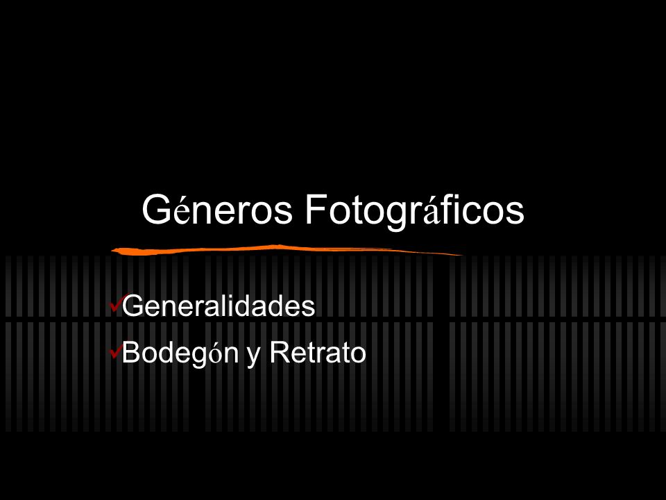 G é neros Fotogr á ficos Generalidades Bodeg ó n y Retrato