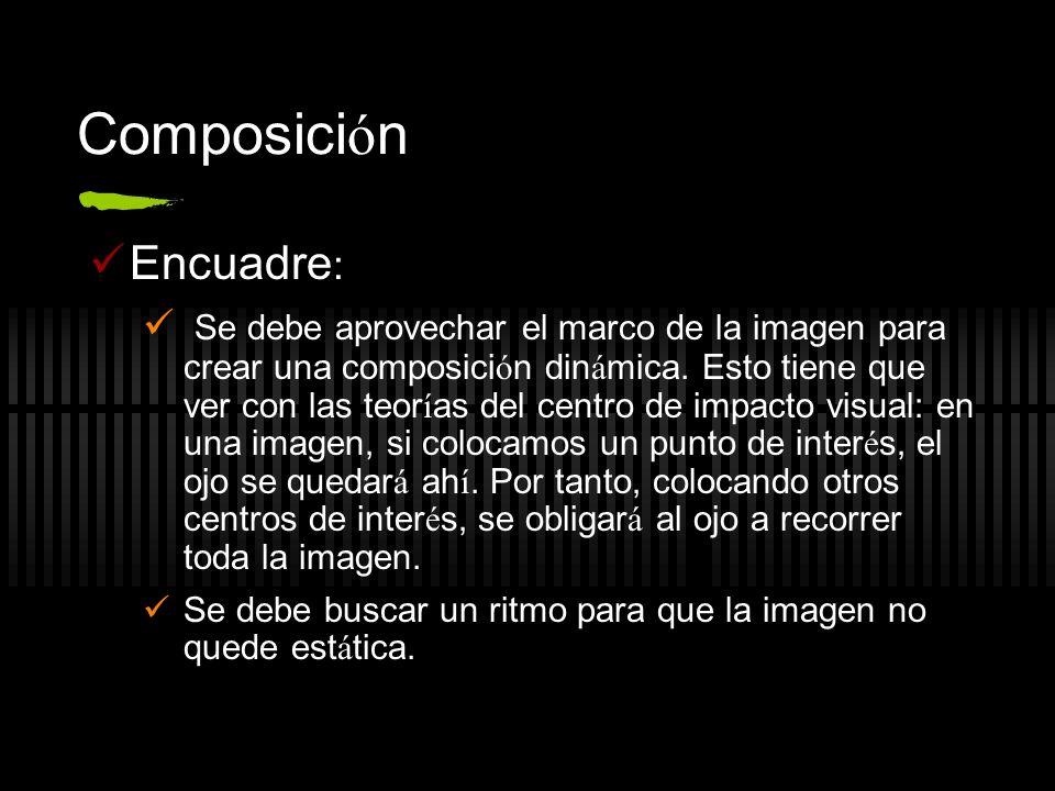 Composici ó n Encuadre : Se debe aprovechar el marco de la imagen para crear una composici ó n din á mica.