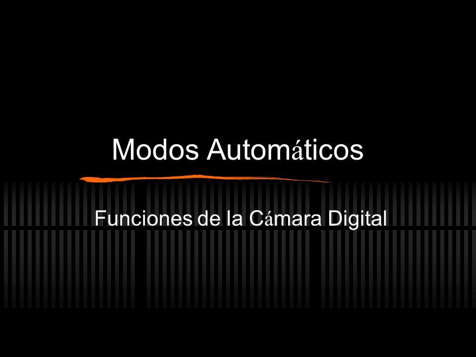 Modos Autom á ticos Funciones de la C á mara Digital