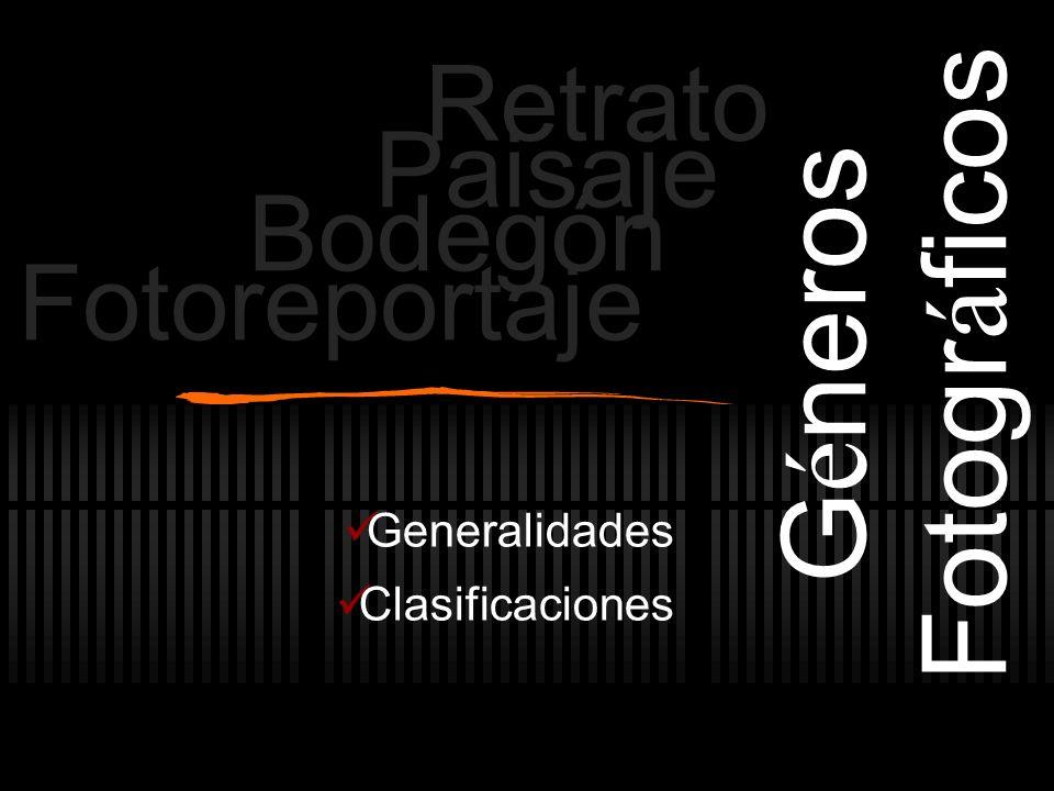 G é neros Fotogr á ficos Generalidades Clasificaciones Retrato Paisaje Bodegón Fotoreportaje