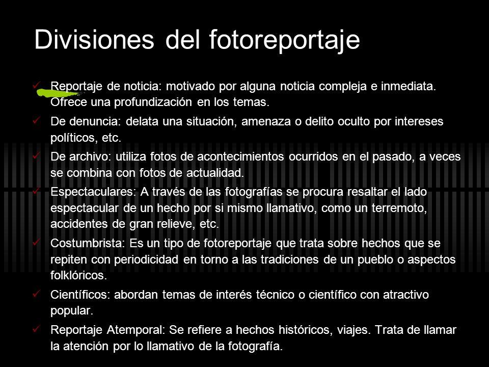 Divisiones del fotoreportaje Reportaje de noticia: motivado por alguna noticia compleja e inmediata. Ofrece una profundización en los temas. De denunc