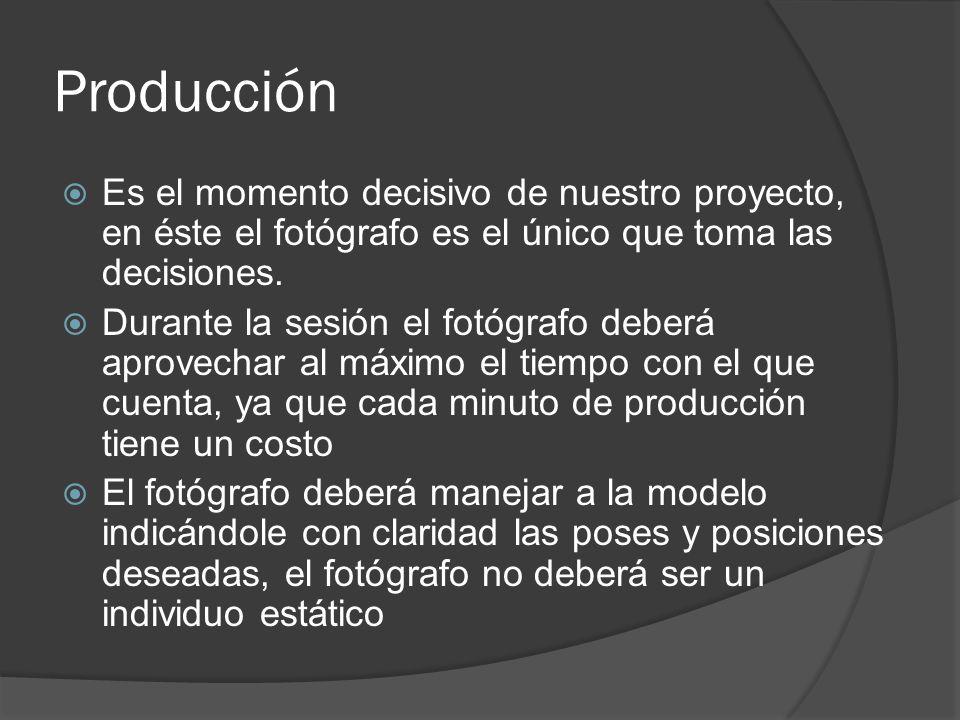 Producción Es el momento decisivo de nuestro proyecto, en éste el fotógrafo es el único que toma las decisiones.