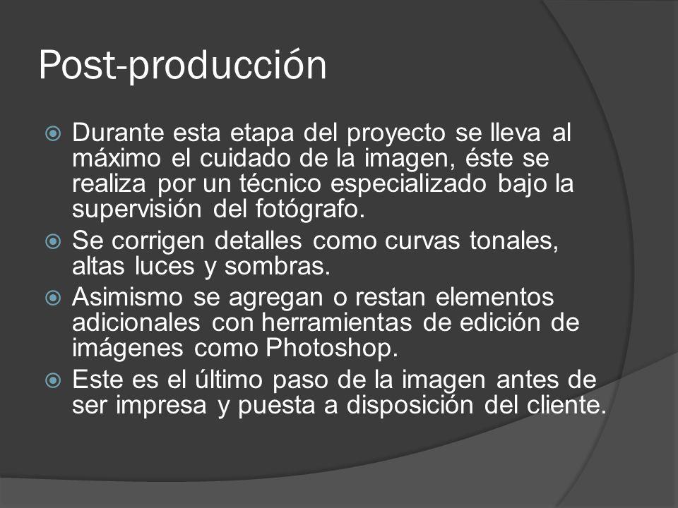 Post-producción Durante esta etapa del proyecto se lleva al máximo el cuidado de la imagen, éste se realiza por un técnico especializado bajo la supervisión del fotógrafo.