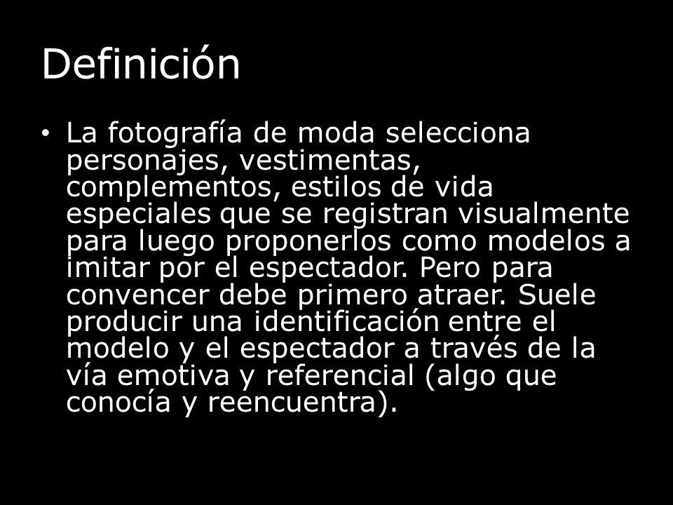 Definición La fotografía de moda selecciona personajes, vestimentas, complementos, estilos de vida especiales que se registran visualmente para luego