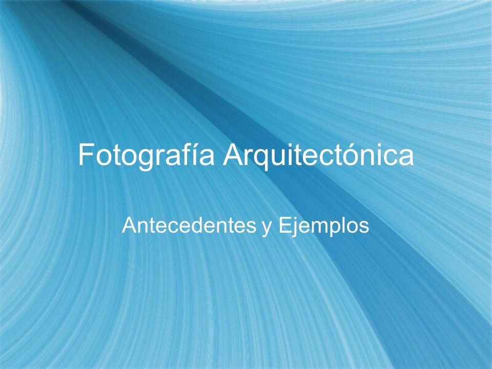 Fotografía Arquitectónica Antecedentes y Ejemplos