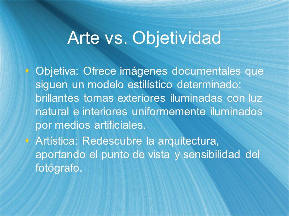 Arte vs. Objetividad Objetiva: Ofrece imágenes documentales que siguen un modelo estilístico determinado: brillantes tomas exteriores iluminadas con l