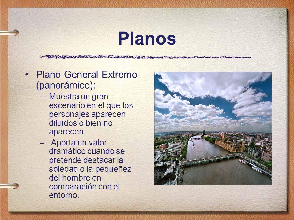 Planos Plano General Extremo (panorámico): –Muestra un gran escenario en el que los personajes aparecen diluidos o bien no aparecen. – Aporta un valor