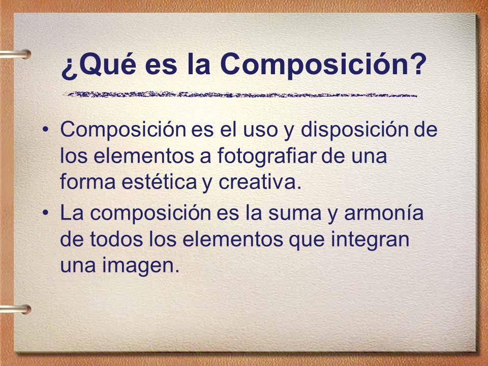 ¿Qué es la Composición? Composición es el uso y disposición de los elementos a fotografiar de una forma estética y creativa. La composición es la suma