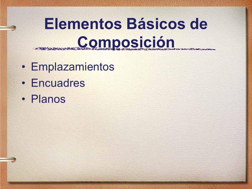 Elementos Básicos de Composición Emplazamientos Encuadres Planos